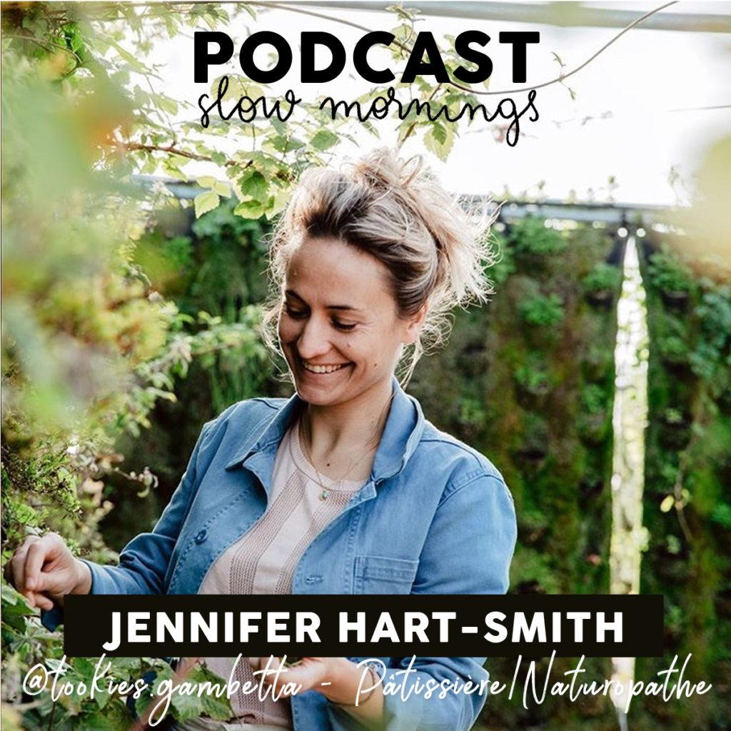 Podcast Tookies Gambetta Pâtissière/Naturopathe Jennifer Hart-Smith fondatrice de Tookies Gambetta podcast slow mornings